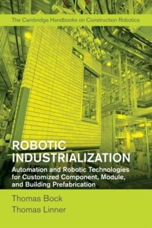 Robotic Industrialization : Automation and Robotic Technologies for Customized Component, Module, and Building Prefabrication, Hardback Book