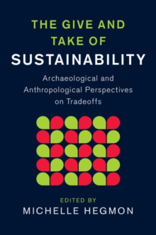 The Give and Take of Sustainability : Archaeological and Anthropological Perspectives on Tradeoffs, Hardback Book