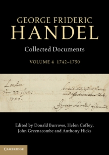 George Frideric Handel: Volume 4, 1742-1750 : Collected Documents, Hardback Book