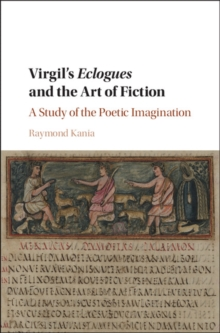Virgil's Eclogues and the Art of Fiction : A Study of the Poetic Imagination, Hardback Book
