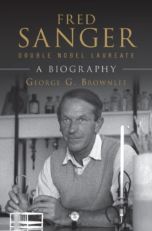 Fred Sanger - Double Nobel Laureate : A Biography, Hardback Book