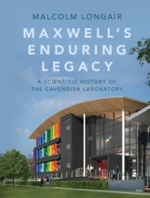 Maxwell's Enduring Legacy : A Scientific History of the Cavendish Laboratory, Hardback Book