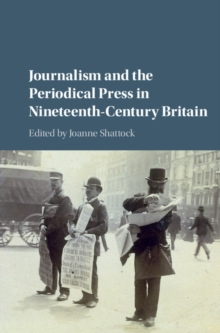 Journalism and the Periodical Press in Nineteenth-Century Britain, Hardback Book