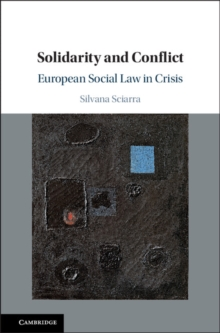 Solidarity and Conflict : European Social Law in Crisis, Hardback Book