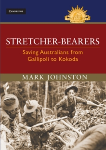 Stretcher-Bearers : Saving Australians from Gallipoli to Kokoda, Hardback Book
