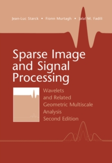Sparse Image and Signal Processing : Wavelets and Related Geometric Multiscale Analysis, Hardback Book