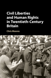 Civil Liberties and Human Rights in Twentieth-Century Britain, Hardback Book