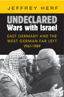 Undeclared Wars with Israel : East Germany and the West German Far Left, 1967-1989, Hardback Book