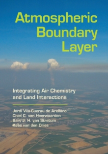 Atmospheric Boundary Layer : Integrating Air Chemistry and Land Interactions, Hardback Book
