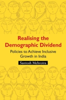 Realising the Demographic Dividend : Policies to Achieve Inclusive Growth in India, Hardback Book
