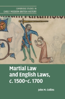 Cambridge Studies in Early Modern British History : Martial Law and English Laws, c.1500-c.1700, Hardback Book