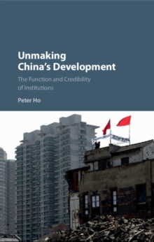 Unmaking China's Development : The Function and Credibility of Institutions, Hardback Book