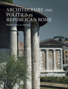 Architecture and Politics in Republican Rome, Hardback Book