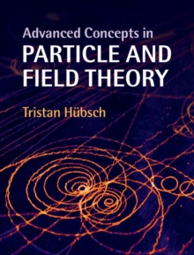 Advanced Concepts in Particle and Field Theory, Hardback Book
