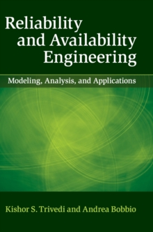 Reliability and Availability Engineering : Modeling, Analysis, and Applications, Hardback Book