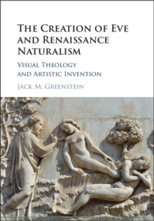 The Creation of Eve and Renaissance Naturalism : Visual Theology and Artistic Invention, Hardback Book