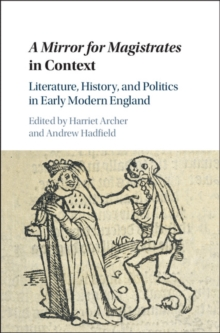 A Mirror for Magistrates in Context : Literature, History and Politics in Early Modern England, Hardback Book