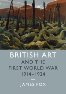 Studies in the Social and Cultural History of Modern Warfare : British Art and the First World War, 1914-1924, Hardback Book
