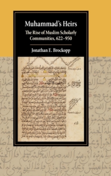 Muhammad's Heirs : The Rise of Muslim Scholarly Communities, 622-950, Hardback Book