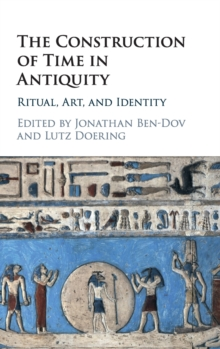 The Construction of Time in Antiquity : Ritual, Art, and Identity, Hardback Book