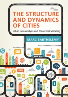 The Structure and Dynamics of Cities : Urban Data Analysis and Theoretical Modeling, Hardback Book