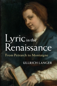 Lyric in the Renaissance : From Petrarch to Montaigne, Hardback Book