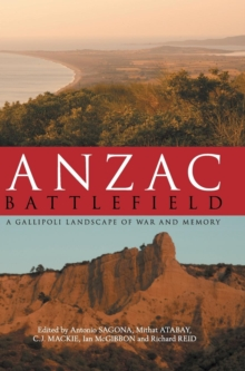 ANZAC Battlefield : A Gallipoli Landscape of War and Memory, Hardback Book