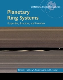 Cambridge Planetary Science : Planetary Ring Systems: Properties, Structure, and Evolution Series Number 19, Hardback Book