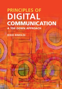 Principles of Digital Communication : A Top-Down Approach, Hardback Book