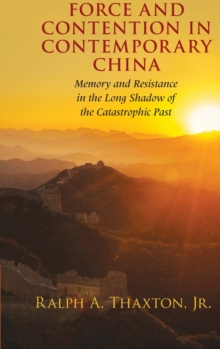 Force and Contention in Contemporary China : Memory and Resistance in the Long Shadow of the Catastrophic Past, Hardback Book