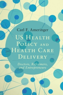 US Health Policy and Health Care Delivery : Doctors, Reformers, and Entrepreneurs, Hardback Book