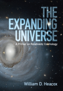 The Expanding Universe : A Primer on Relativistic Cosmology, Hardback Book