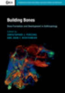Building Bones : Bone Formation and Development in Anthropology, Hardback Book