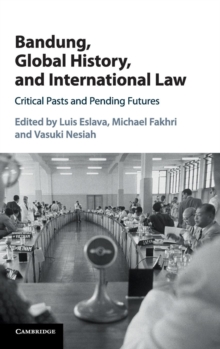 Bandung, Global History, and International Law : Critical Pasts and Pending Futures, Hardback Book
