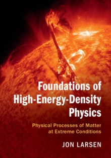 Foundations of High-Energy-Density Physics : Physical Processes of Matter at Extreme Conditions, Hardback Book