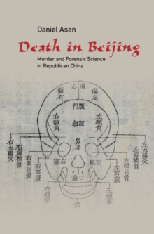 Death in Beijing : Murder and Forensic Science in Republican China, Hardback Book