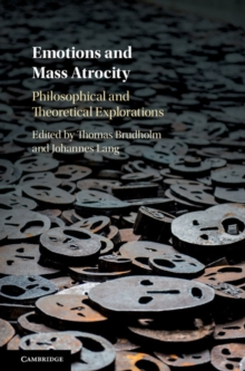 Emotions and Mass Atrocity : Philosophical and Theoretical Explorations, Hardback Book