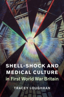Shell-Shock and Medical Culture in First World War Britain, Hardback Book