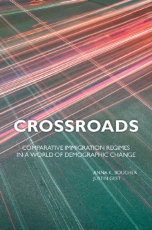Crossroads : Comparative Immigration Regimes in a World of Demographic Change, Hardback Book