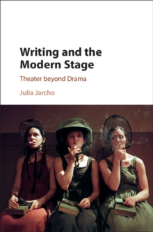 Writing and the Modern Stage : Theater beyond Drama, Hardback Book
