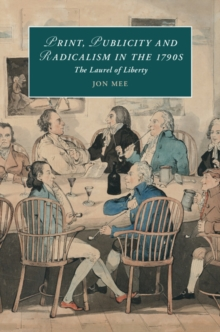 Print, Publicity, and Popular Radicalism in the 1790s : The Laurel of Liberty, Hardback Book