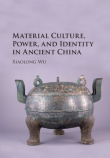 Material Culture, Power, and Identity in Ancient China, Hardback Book