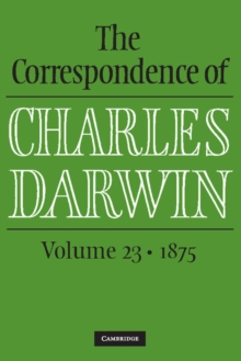 The Correspondence of Charles Darwin: Volume 23, 1875, Hardback Book