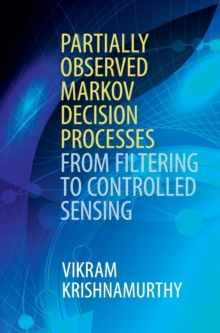 Partially Observed Markov Decision Processes : From Filtering to Controlled Sensing, Hardback Book