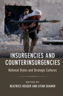 Insurgencies and Counterinsurgencies : National Styles and Strategic Cultures, Hardback Book