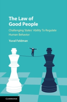 The Law of Good People : Challenging States' Ability To Regulate Human Behavior, Hardback Book