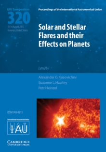 Solar and Stellar Flares and their Effects on Planets (IAU S320), Hardback Book