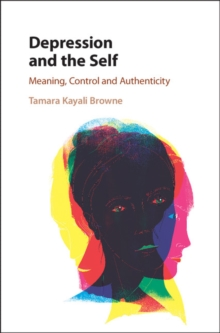 Depression and the Self : Meaning, Control and Authenticity, Hardback Book