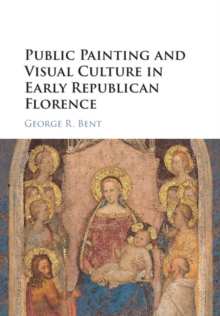 Public Painting and Visual Culture in Early Republican Florence, Hardback Book