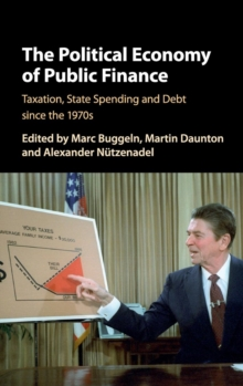 The Political Economy of Public Finance : Taxation, State Spending and Debt Since the 1970s, Hardback Book